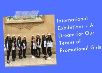 International Exhibitions – A Dream For Our Teams Of Promotional Girls